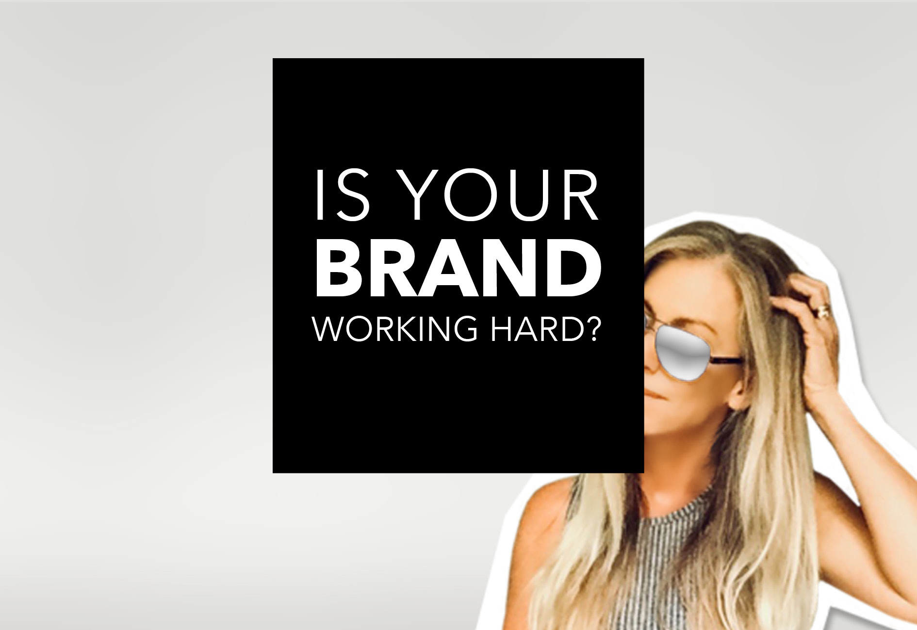 Is your brand working hard?